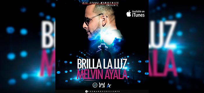 ESTRENO MUNDIAL: Melvin Ayala – Brilla La Luz (Video Oficial)