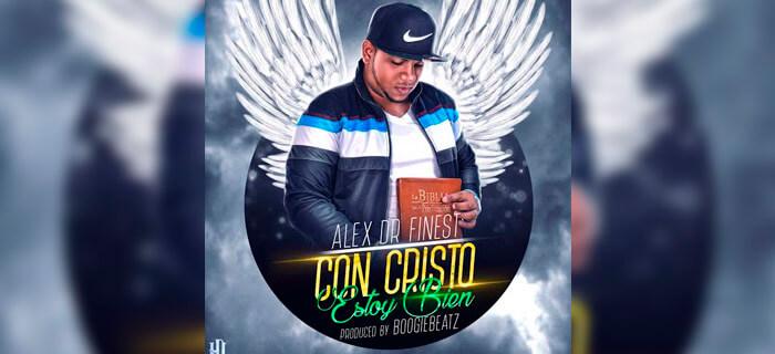 ESTRENO MUNDIAL: Alex Dr Finest – Con Cristo Estoy Bien