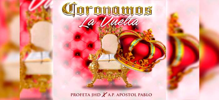 ProfetaJHD – Coronamos La Vuelta Ft A.P Apostol Pablo (AUDIO OFICIAL)