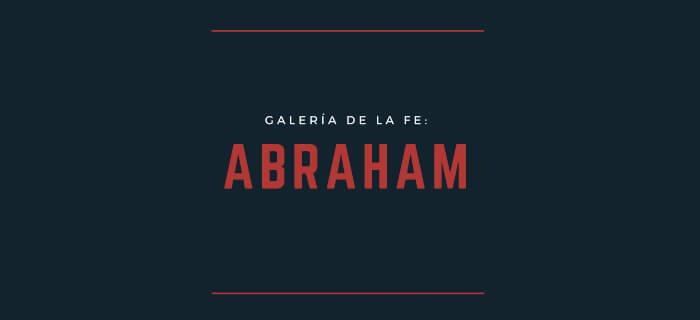 Galería de la fe: Abraham