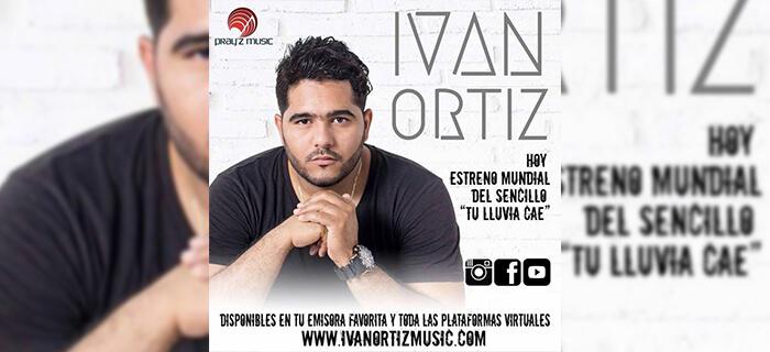 ESTRENO: Ivan Ortiz – Tu Lluvia Cae