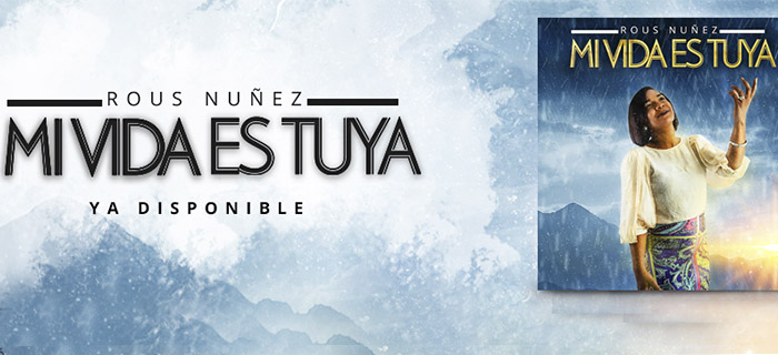 Rous Nuñez presenta su nuevo sencillo Mi Vida es Tuya
