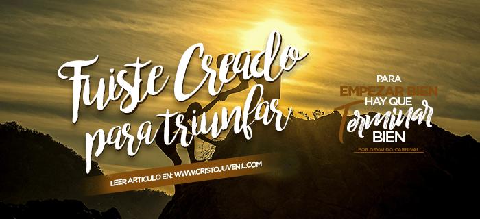 Fuiste creado para triunfar – Para Empezar Bien, Hay Que Terminar Bien