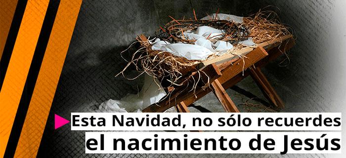 REFLEXIÓN: Esta Navidad, no sólo recuerdes el nacimiento de Jesús