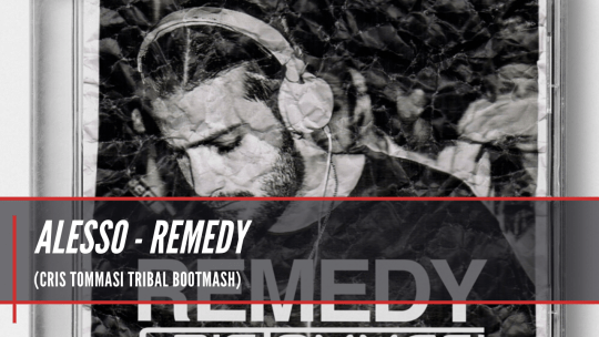 Alesso - Remedy (Cris Tommasi Tribal Bootmash)