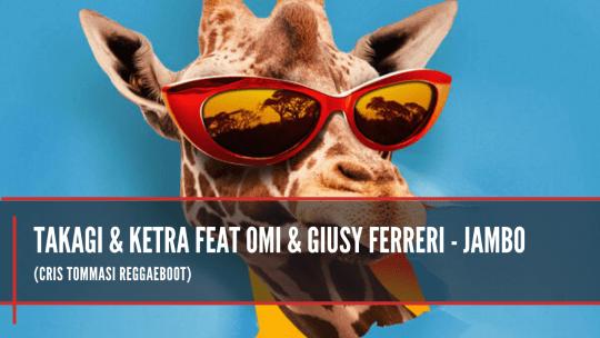 Takagi & Ketra feat Omi & Giusy Ferreri - Jambo (Cris Tommasi Reggaeboot)