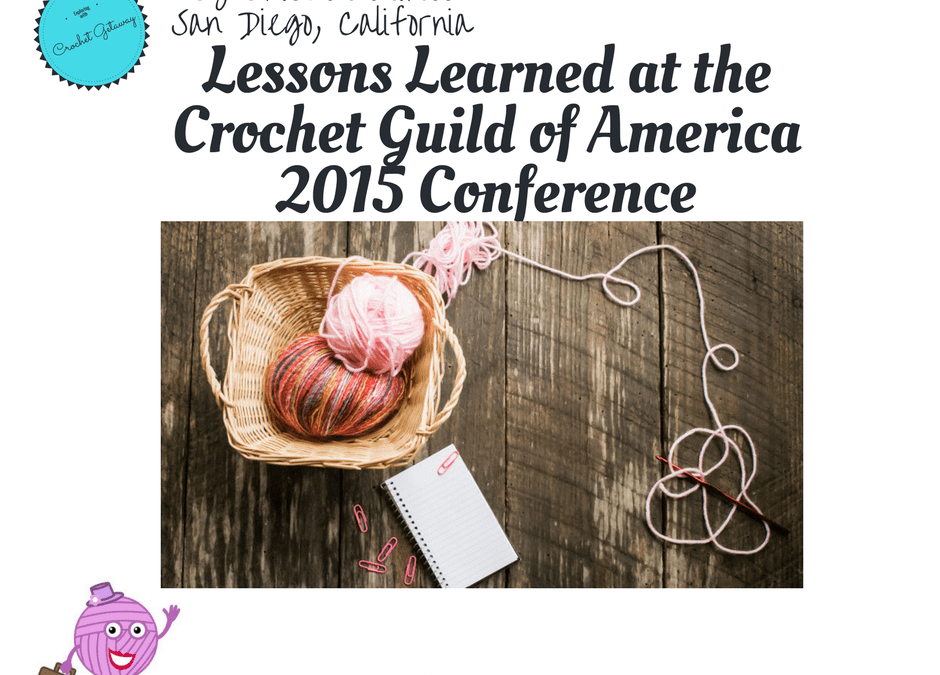 The Lessons I Learned at CGOA Conference (Crochet Guild of America) 2015