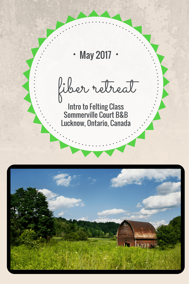May 2017 Felting Retreat-Register Now