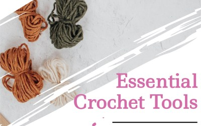 The 11 Essential Tools and Supplies for Crochet Success