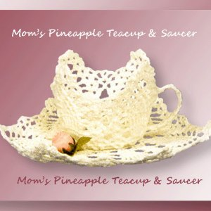 Mom's Pineapple Teacup & Saucer - crochet pattern for a pineapple teacup and saucer set - CrochetMemories.com