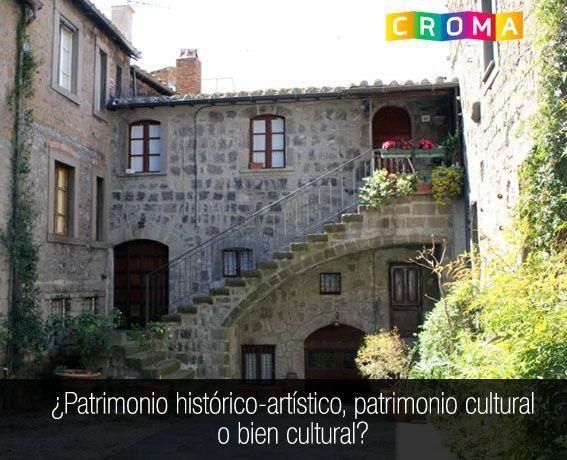 ¿Patrimonio histórico-artístico, patrimonio cultural o bien cultural?