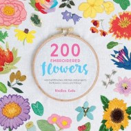 200 Embroidered Flowers - Hand embroidered stitches and projects for flowers, leaves and foliage - Kristen Gula