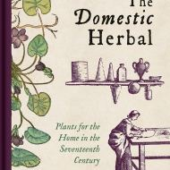The Domestic Herbal - Plants for the home in the Seventeenth Century - Margaret Willes
