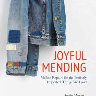 Joyful Mending - Visible repairs for the perfectly imperfect things we love! - Noriko Misumi