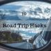 10 Road Trip Hacks