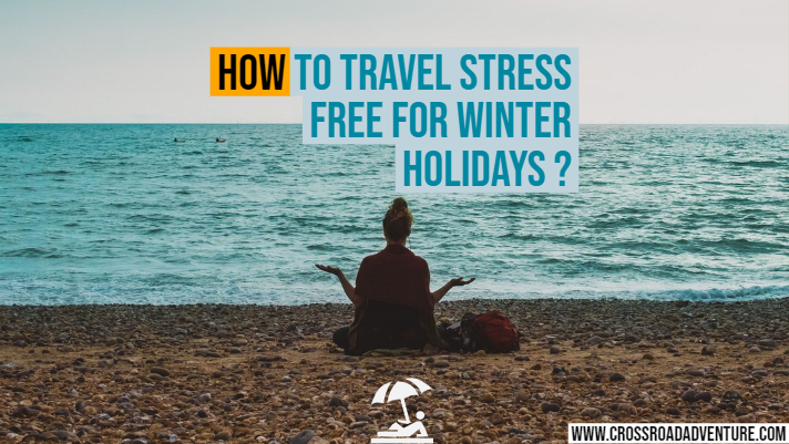 5 Wonderful Tips For Stress Free Travel During the Winter Holidays