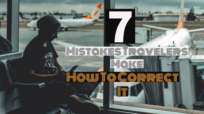 7 Travel Mistakes I Did & How You Should be Correcting Them