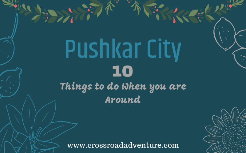 Top 10 Things to Do in Pushkar for a Wonderful Trip