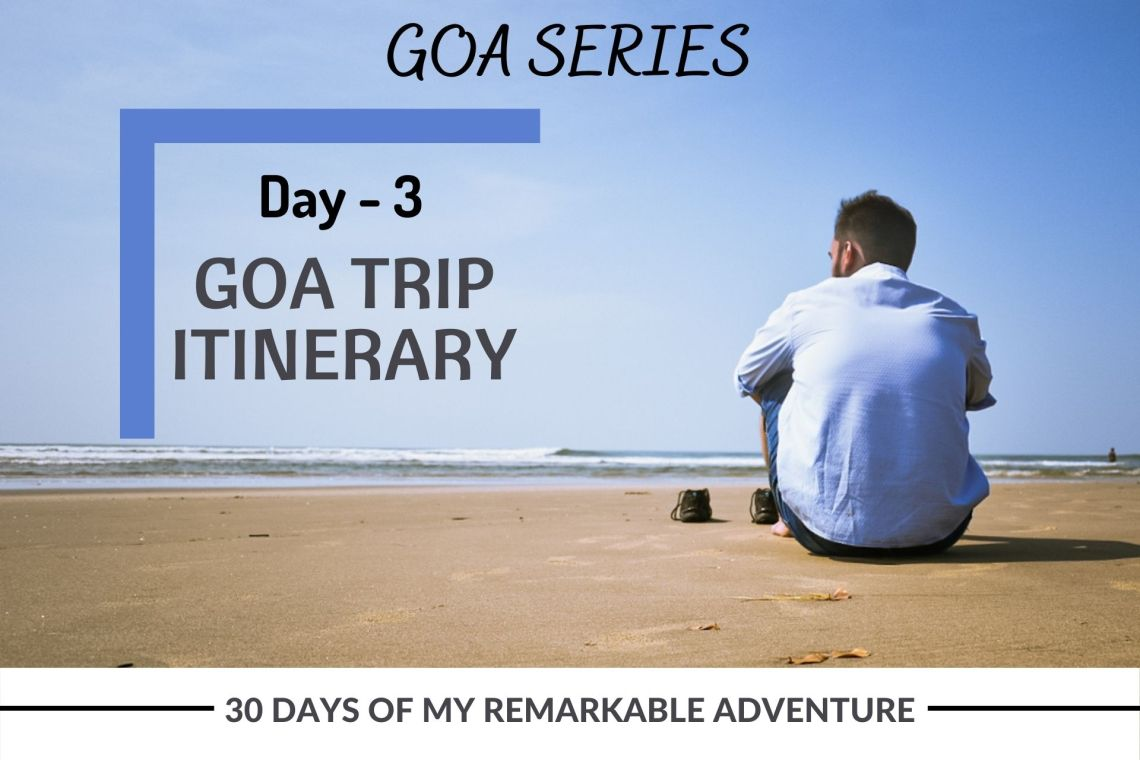 3 Days Trip to Goa Itinerary from My Adventure - Day 3
