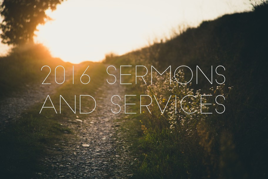 2016 Sermons and Services