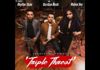 'Triple Threat' – Darshan Doshi feat Rhythm Shaw & Mohini Dey