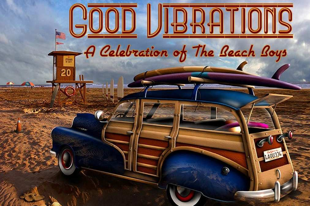 Good Vibrations – Celebrating the Music of the Beach Boys