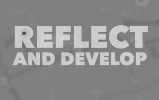 Reflect and develop