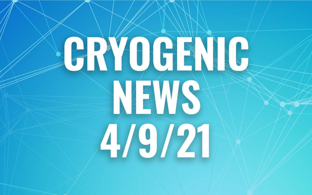 Cryogenic News of the Week April 9, 2021