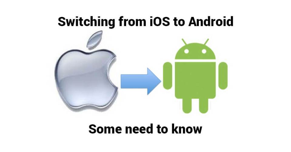 Switching from iOS to an Android device? Then you need to know these... 2
