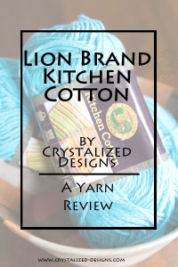 Lion Brand Kitchen Cotton Yarn Review by Crystalzed Designs
