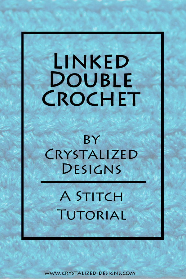Linked Double Crochet Stitch Tutorial by Crystalized Designs