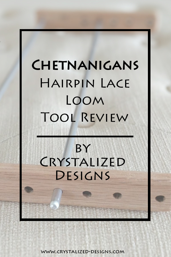 Chetnanigans Hairpin Lace Loom Tool Review by Crystalized Designs