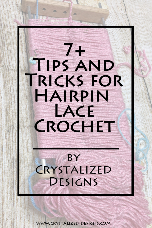 Tips and Tricks for Hairpin Lace Crochet by Crystalized Designs