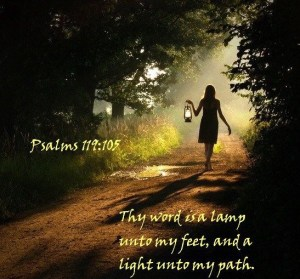 The word is a lamp unto my feet and a light unto my path.