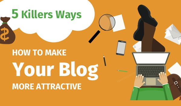 5-Killers-Ways-to-Make-Your-Blog-More-Attractive-to-Readers-Now