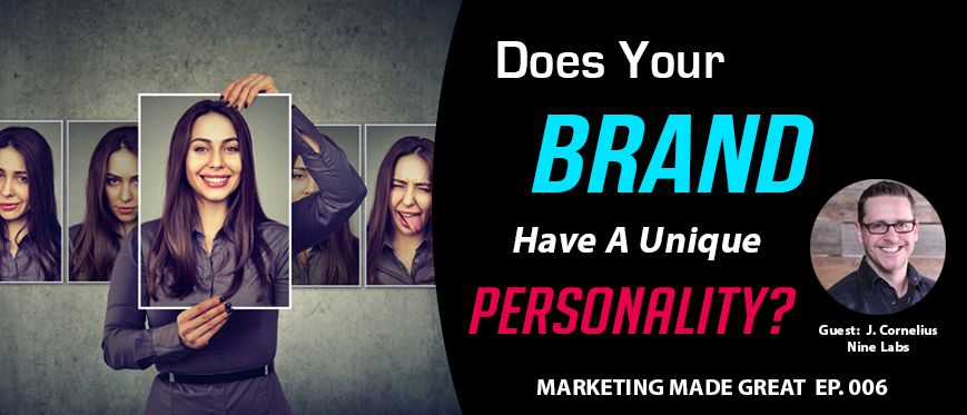 Podcast Ep. #006 – Does Your Brand Have A Unique Personality?
