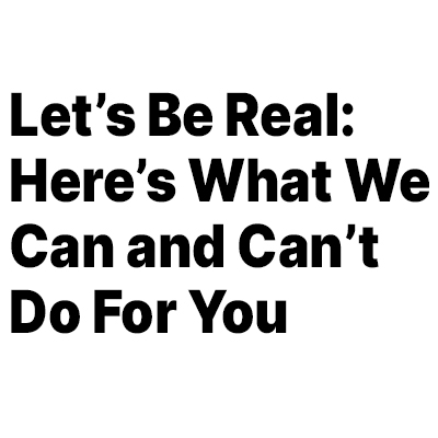 Let's Be Real as to what we can and can't do