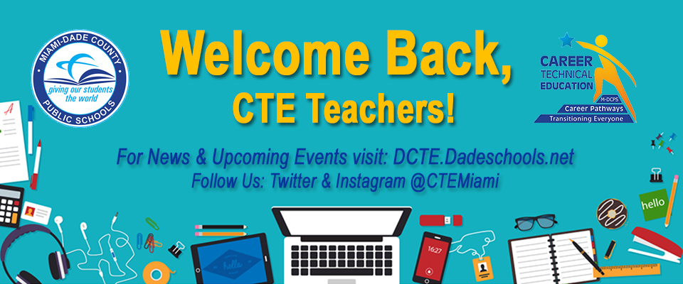 Welcome back CTE teachers. For news and updates go to dcte.dadeschools.net Follow us on Twitter and Instagram @ctemiami