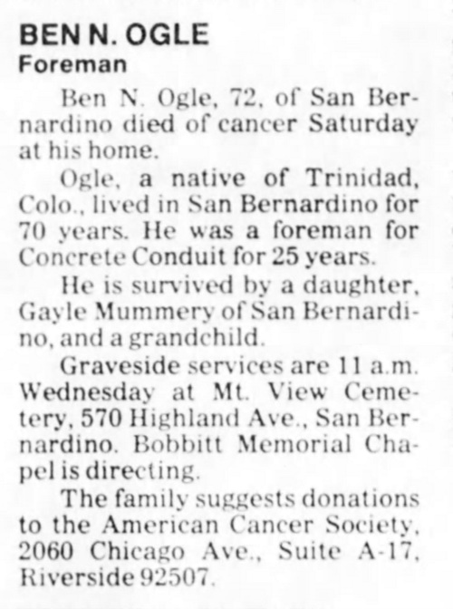 Ben N. Ogle, 72, of San Bernardino died of cancer Saturday at his home. Ogle, a native of Trinidad, Colo., lived in San Bernardino for 70 years.