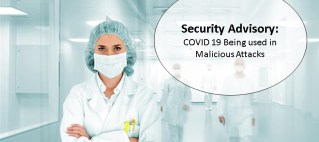 Security Advisory: Malicious Attacks using COVID 19 are becoming more widespread