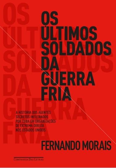 Los últimos soldados de la Guerra Fría, de Fernando Morais