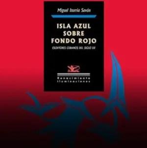 """""""Isla azul sobre fondo rojo"""", el nuevo libro de Miguel Iturria"""