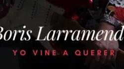 """Boris Larramendi lanza su álbum """"Yo vine a querer"""" el próximo 5 de marzo"""