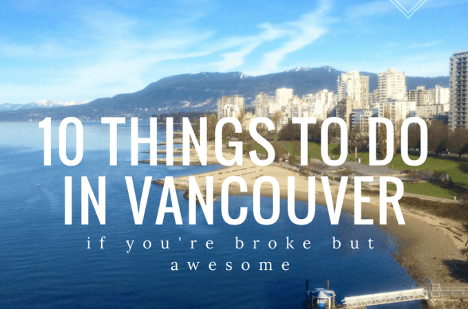 10 Things to Do in Vancouver, BC (If You're Broke, But Awesome)