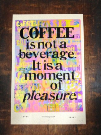 COFFEE is not a beverage. It is a moment of pleasure.