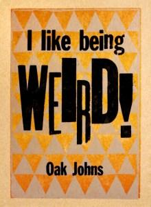 I like being Weird!