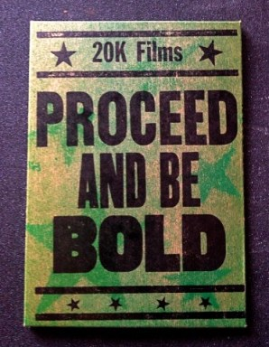 Proceed and Be Bold!