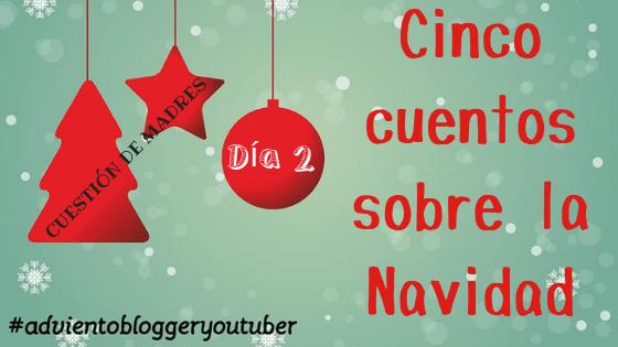 Cinco cuentos sobre la Navidad. Día 2 del calendario de Adviento Blogger Youtuber