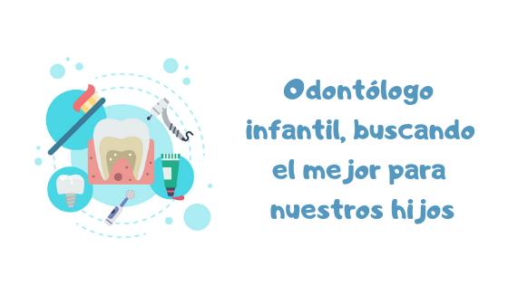 odontólogo infantil, buscar el mejor para nuestros hijos