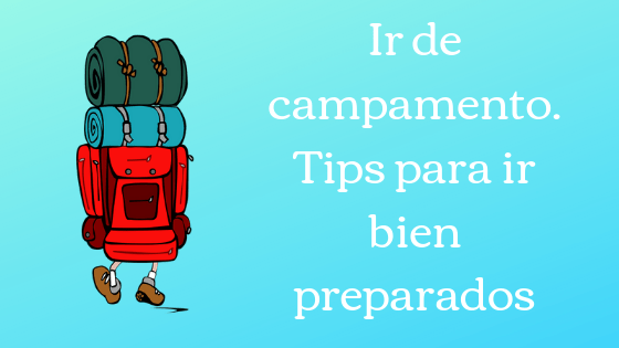 Ir de campamento. Tips para ir bien preparados